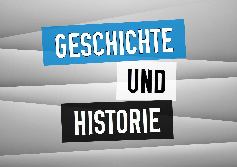 Geschichte und Historie